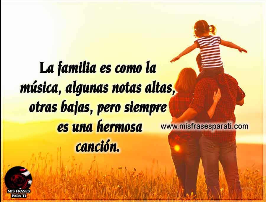 La familia es como la música, algunas notas altas, otras bajas, pero siempre es una hermosa canción