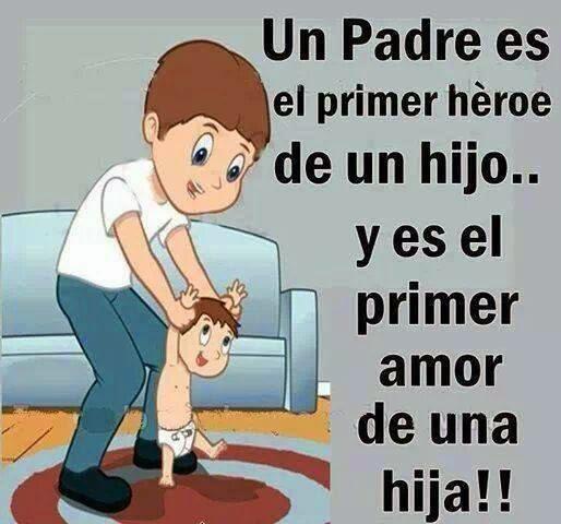 Un Padre Es El Primer Héroe De Un Hijo Mis Frases Para Ti