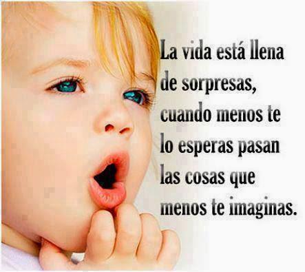 La vida está llena de sorpresas, cuando menos te lo esperas pasan las cosas que menos te imaginas.