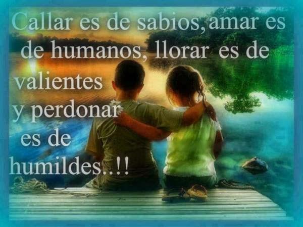 Frases de humildad, callar,sabios, amar,humanos,llorar,valiente,perdonar,humildes.