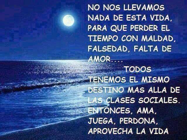 Frases de vida, maldad,falsedad,amor,destino,ama,juega,perdona,vida.