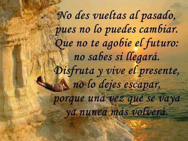 Frases en imágenes,pasado,cambiar,agobie,futuro,disfruta,presente,escapar,nunca,volverá.
