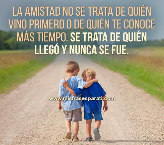 La verdadera amistad no se trata de quiénvino primero o de quién te conoce mástiempo, se trata de quién llegó y nunca se fue.