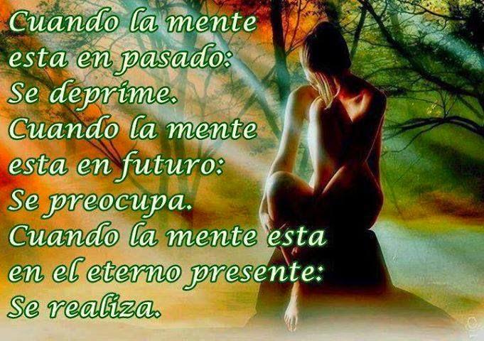 Frases de reflexión, mente,pasado,deprime,futuro,preocupa,presente,realiza.