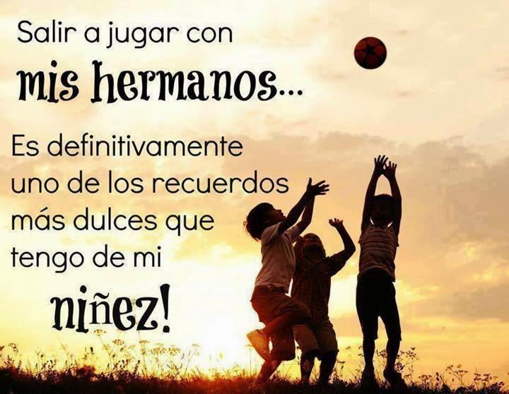 Frases de vida, jugar, hermanos, recuerdos, dulces, niñez.