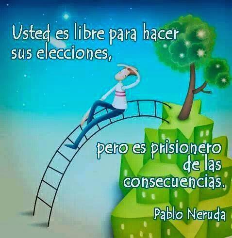 Usted es libre para hacer sus elecciones,  pero prisionero de las consecuencias.