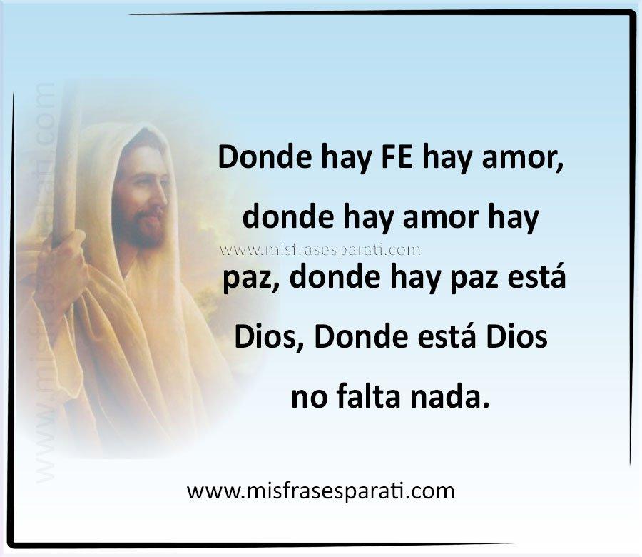 Donde hay fe hay amor, donde hay amor hay paz, donde hay paz está Dios, donde está Dios no falta nada.
