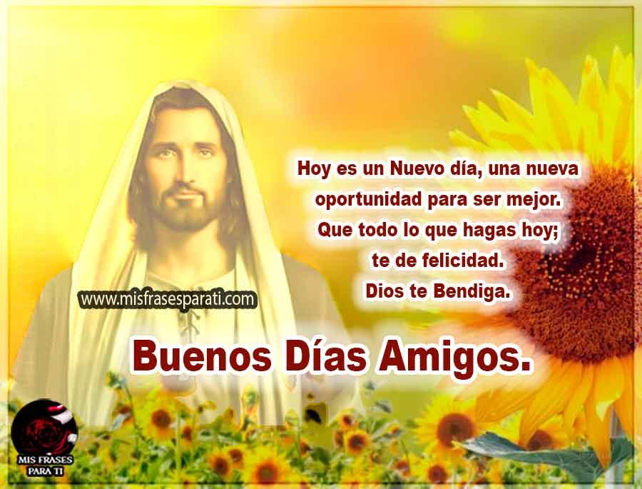 Buenos Días Amig@. Hoy es un Nuevo día, Una nueva oportunidad para ser mejor. Que todo lo que hagas hoy; te de felicidad. Dios te Bendiga.