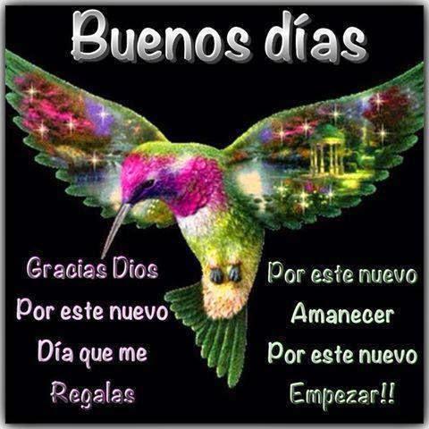 Buenos Días, gracias Dios, por este nuevo día que me regalas.  Por este nuevo Amanecer, por este nuevo empezar.