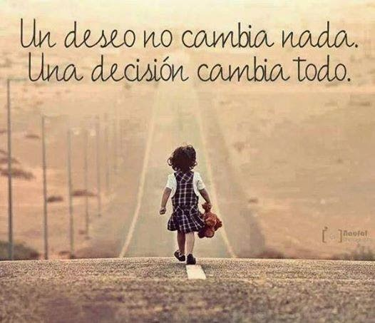 Frases de reflexión, deseo, nada, decisión, cambia.