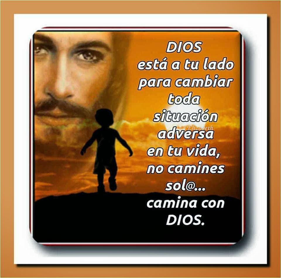 Dios está a tu lado para cambiar toda situación adversa en tu vida, no camines sol@... camina con Dios.