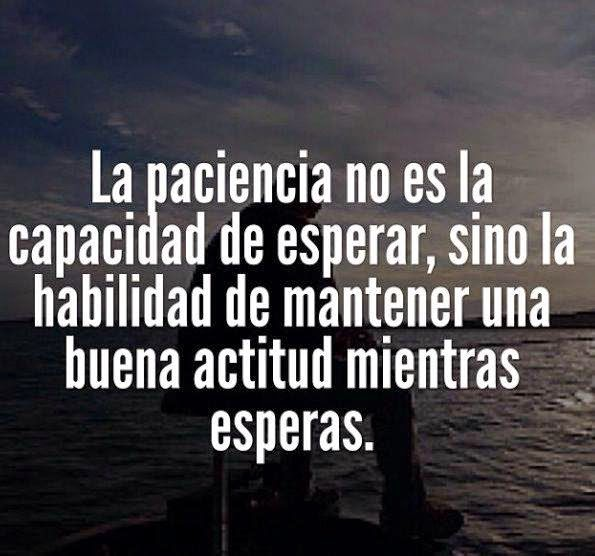 Frases de paciencia, capacidad, esperar, habilidad, mantener, actitud, esperas.
