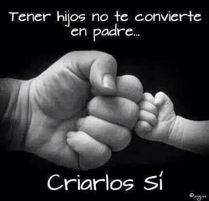 Frases de papás, hijos, convierte, padre, criarlos.
