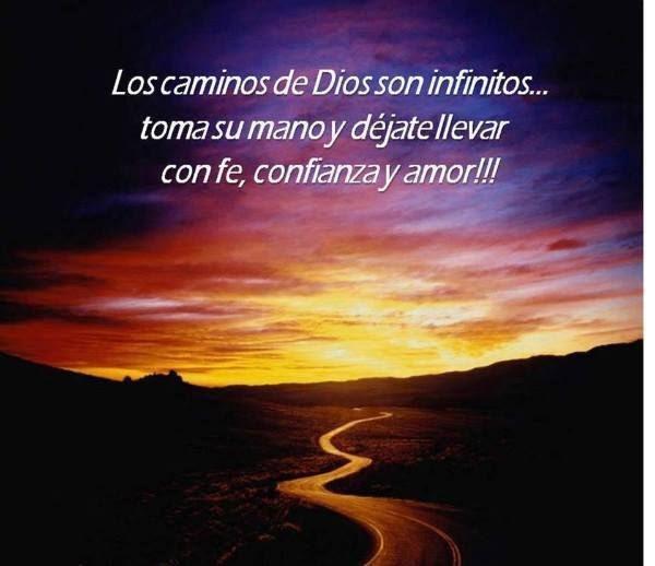 Los caminos de Dios son infinitos, toma su mano y déjate llevar con fe, confianza y amor.