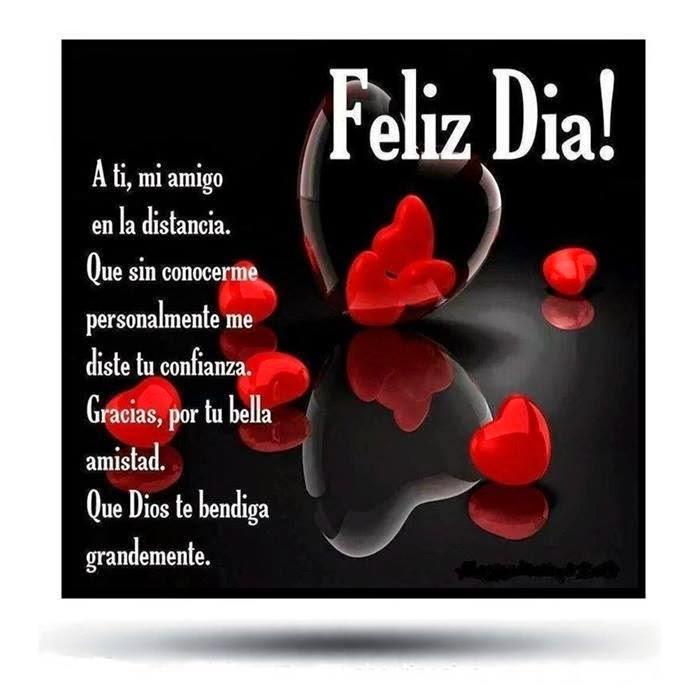 Feliz Día! A ti, mi amigo en la distancia, que sin conocerme personalmente me diste tu confianza. Gracias, por tu bella amistad, que dios te bendiga grandemente.