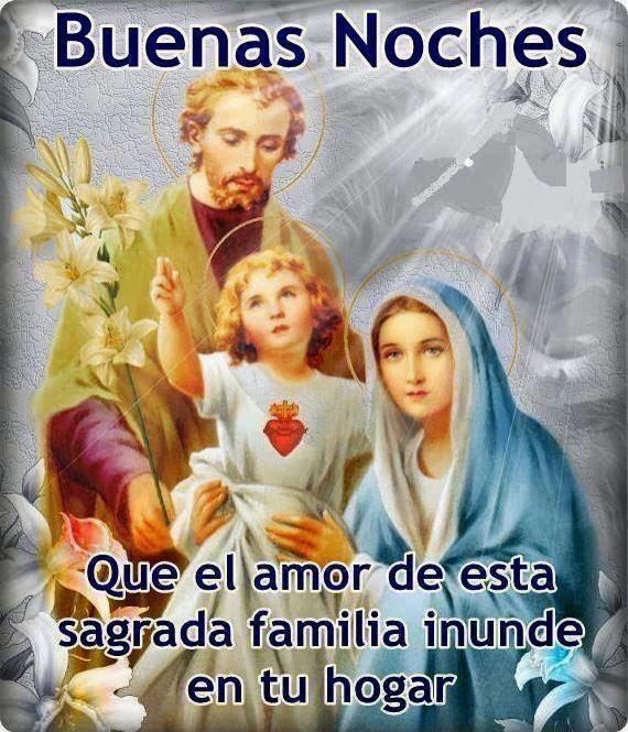 Buenas Noches Que el amor de esta sagrada familia inunde en tu hogar.