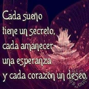 Cada sueño tiene un secreto, cada amanecer una esperanza y cada corazón un deseo.