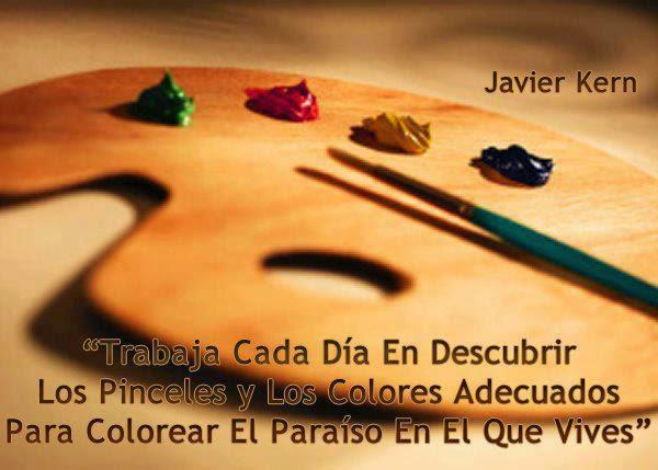 """""""Trabaja cada día en descubrir los pinceles y los colores adecuados para coloreas el paraíso en el que vives"""""""