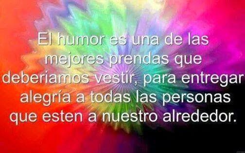 El humor es una de las mejores prendas que deberíamos vestir , para entregar alegría a todas las personas que estén a nuestro alrededor.