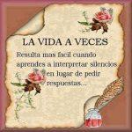 La vida a veces resulta más fácil cuandoaprendes a interpretar silencios,en lugar de pedir respuestas.
