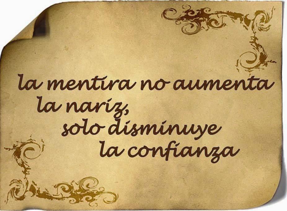 La Mentira no aumenta la nariz,  solo disminuye la confianza.