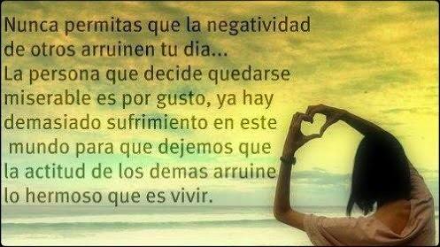 Frases positivas, negatividad, arruinen, día, persona, miserable, sufrimiento, actitud, arruine, hermoso, vivir.