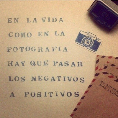 Frases de vida, fotografía, negativos, positivos.