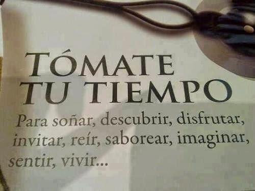 Frases de reflexión, tómate, tiempo, soñar, descubrir, disfrutar, invitar, reír.