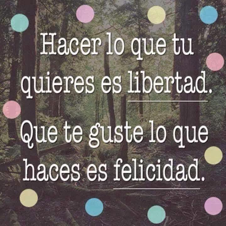 Frases de reflexión, hacer, quieres, libertad, guste, haces, felicidad.