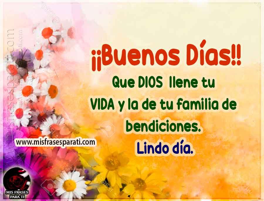 Que Dios llene tu vida y la de tu familia de bendiciones. Lindo día. Buenos días