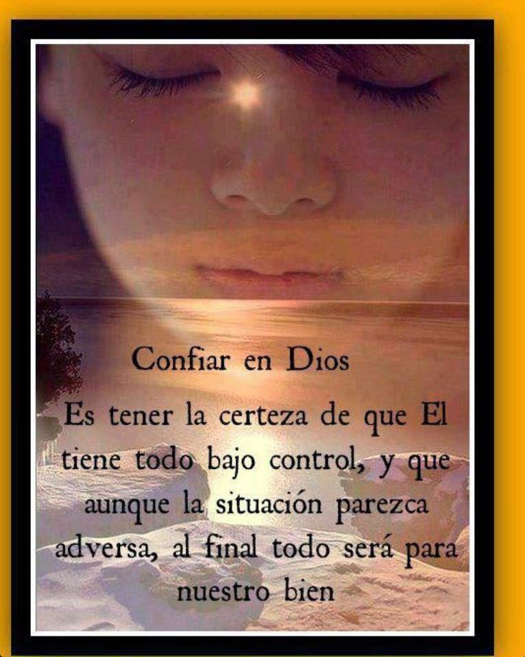 Confiar en Dios,  Es tener la certeza de que Él tiene todo bajo control, y que aunque la situación parezca adversa, al final todo será para nuestro bien.