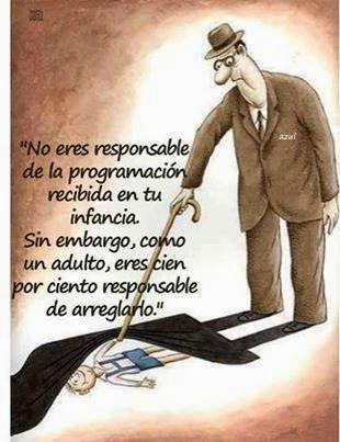 No eres responsable de la programación recibida en tu infancia. Sin embargo,  como un adulto, eres cien por ciento responsable de arreglarlo.