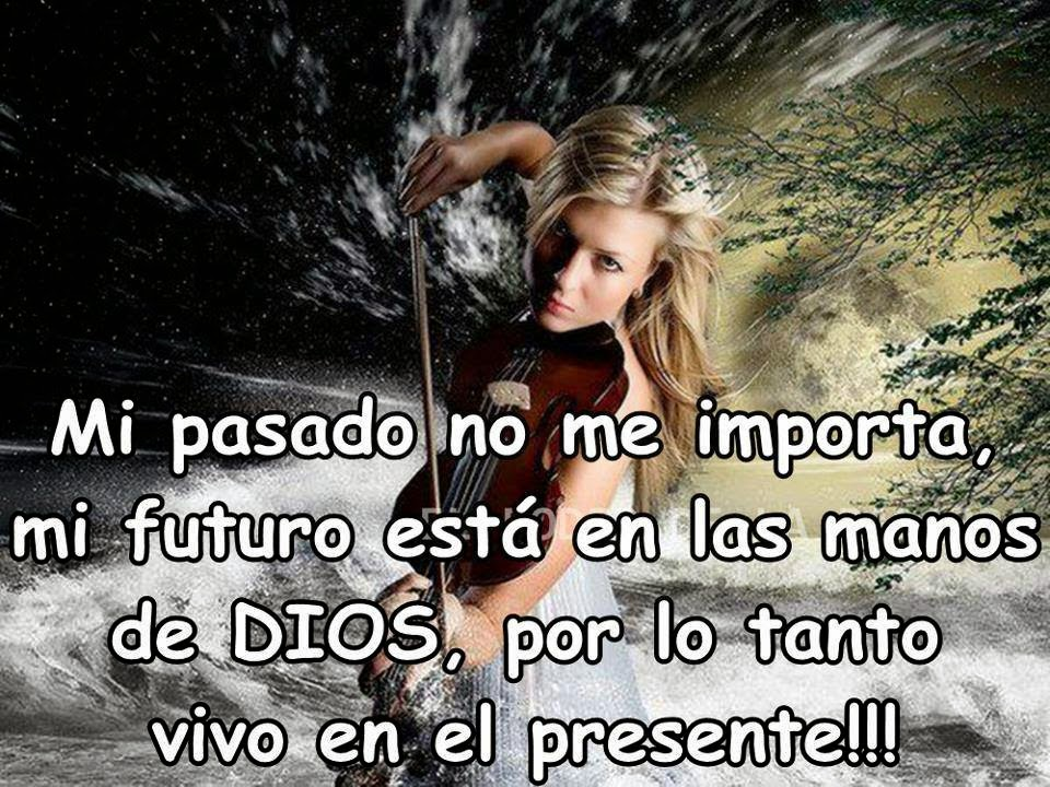 Frases de reflexión, pasado, importa, futuro, manos, Dios, vivo, presente.