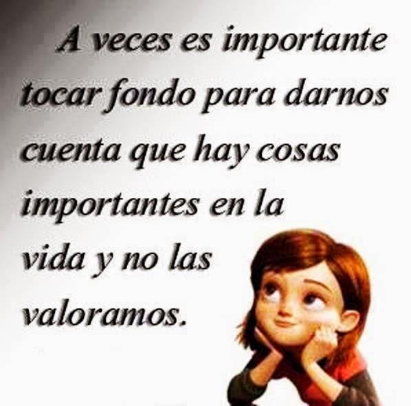 A veces es importante tocar fondo para darnos cuenta que hay cosas importantes en la vida y no las valoramos.