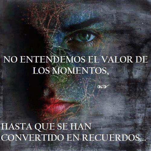 Frases de reflexión, entendemos, valor, momentos, convertido, recuerdos.