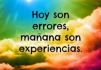 Hoy Son Errores Mañana Son Experiencias Mis Frases Para Ti