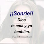 Sonríe Dios te ama y yo también.