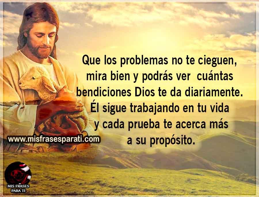 Que los problemas no te cieguen, mira bien y podrás ver cuántasbendiciones Dios te da diariamente. Él sigue trabajando en tu vida y cada prueba te acerca más a su propósito.