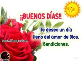 ¡Buenos días! Te deseo un día lleno del amor de Dios Bendiciones.