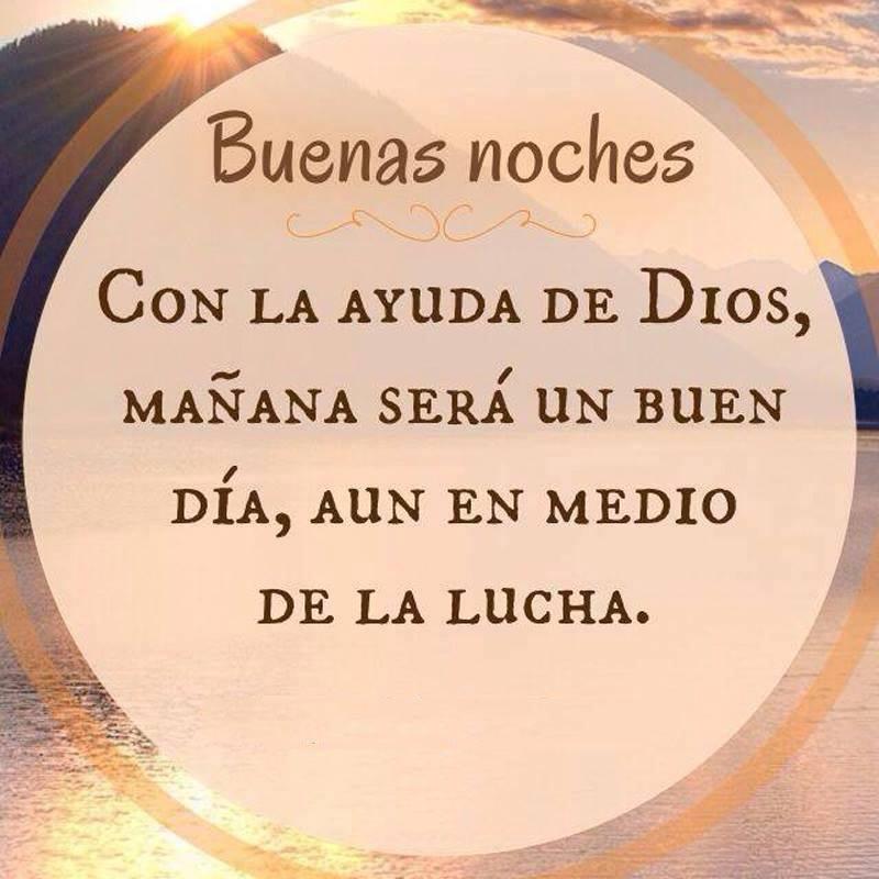Buenas Noches Con la ayuda de Dios, mañana será un buen día, aún en medio de la lucha.