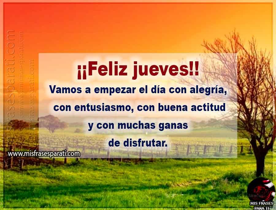 Feliz jueves para todos.  Vamos a empezar el día con alegría, con entusiasmo, con buena actitud y con muchas ganas de disfrutar.