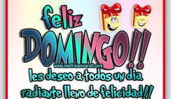 Les deseo un día radiante de felicidad, Feliz Domingo