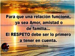 Para que una relación funcione,ya sea Amor, amistad o de familia; el respeto debe ser lo primero a tener en cuenta.