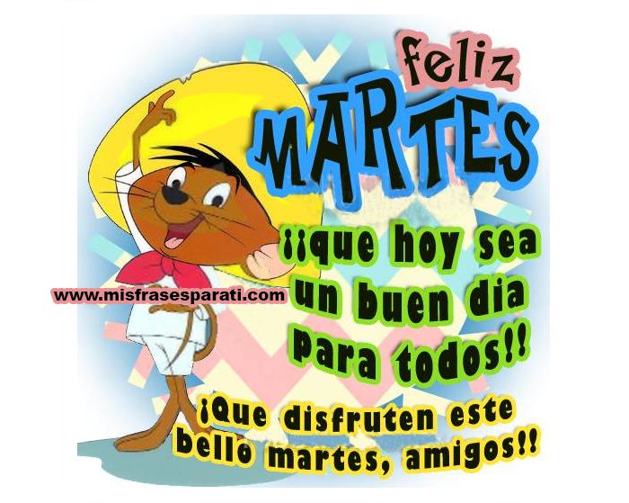 Que Hoy Sea Un Buen Día Para Todos Feliz Martes