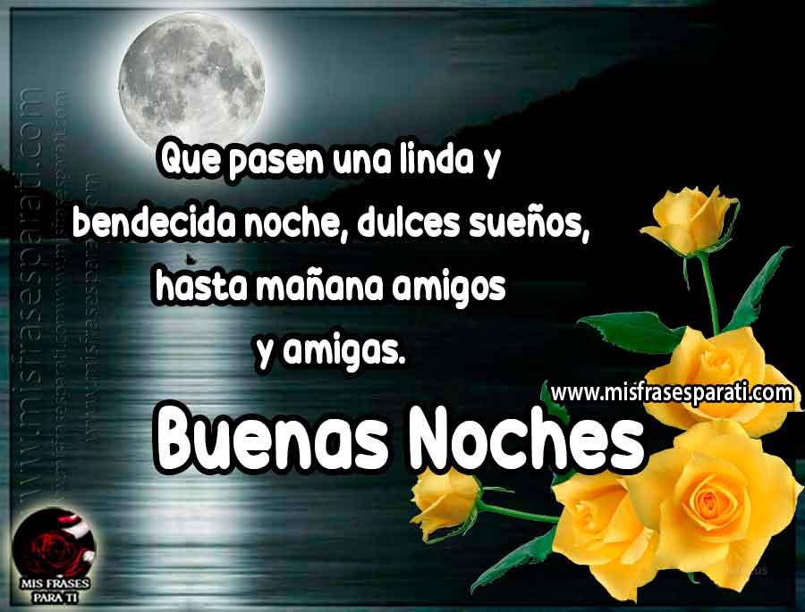 Buenas noches, que pasen una linda y bendecida noche, dulces sueños, hasta mañana amigos y amigas.