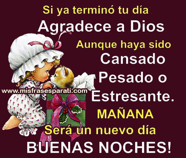 Si ya terminó tu día agradece a Dios aunque haya sido cansado, pesado o estresante. Mañana será un nuevo dia Buenas noches