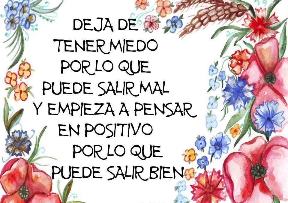 Deja de tener miedo por lo que puede salir mal y empieza a pensar en positivo por lo que puede salir bien.