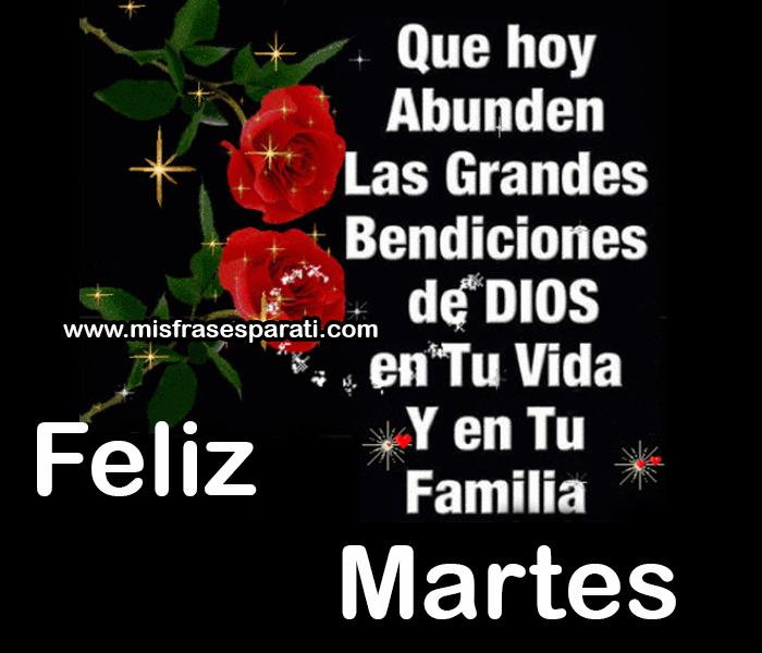 Que hoy abunden las grandes bendiciones de Dios en tu vida y en tu familia. Feliz Martes