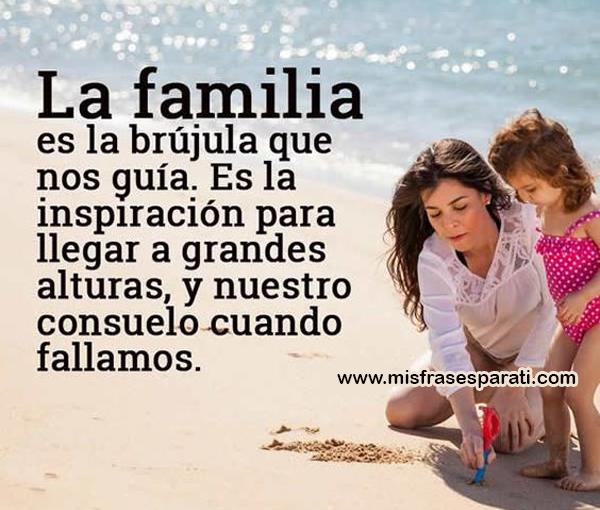La familia es la brújula que nos guía, es la inspiración para llegar a grandes alturas, y nuestro consuelo cuando fallamos.