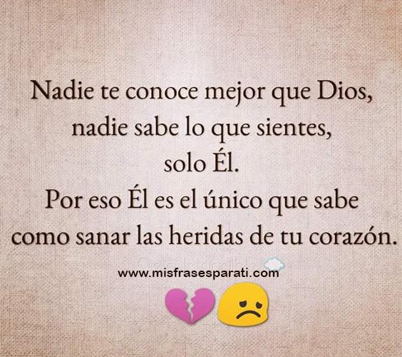 Nadie te conoce mejor que Dios, nadie sabe lo que sientes, solo él. Por eso él es el único que sabe como sanar las heridas de tu corazón
